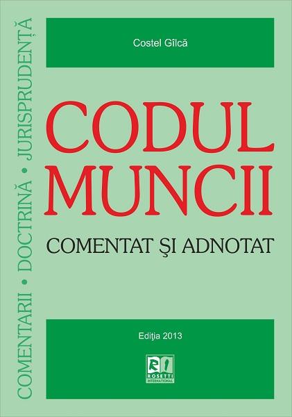 Codul muncii - comentat si adnotat 2013